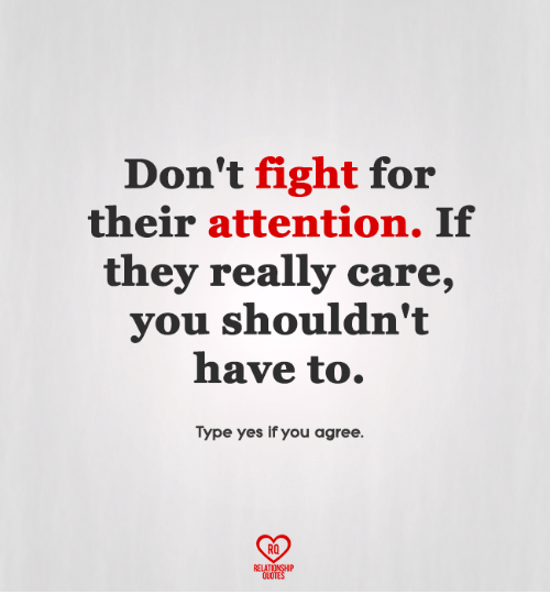 Memes, Quotes, and Fight: Don't fight for  their attention. If  they really care,  you shouldn't  have to.  Type yes if you agree.  RO  RELATIONSHIP  QUOTES