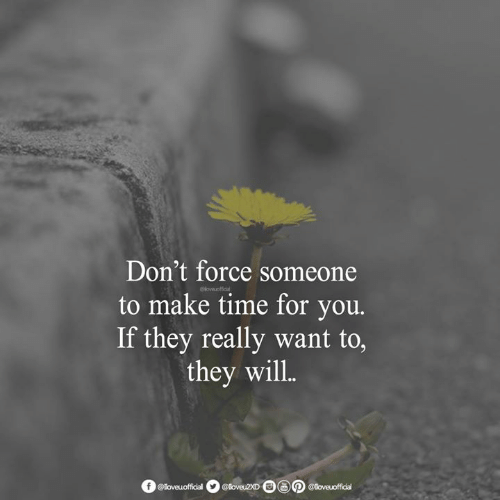 Memes, Time, and 🤖: Don't force someone  to make time for you.  If they really want to,  they will  @loveuoffical @loveu2XD