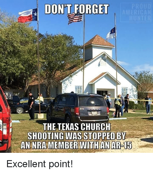 Church, Memes, and 🤖: DON'T FORGET  THE TEKAS CHURCH  SHOOTING WAS STOPPED BY  AEBERITHANAR:15 Excellent point!