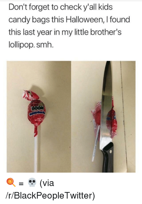 Little Brothers: Don't forget to check y'all kids  candy bags this Halloween, I found  this last year in my little brother's  lollipop. smh. <p>🍭 = 💀 (via /r/BlackPeopleTwitter)</p>