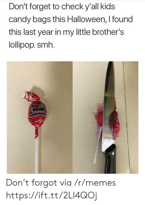 Little Brothers: Don't forget to check y'all kids  candy bags this Halloween, I found  this last year in my little brother's  lollipop. smh Don't forgot via /r/memes https://ift.tt/2LI4QOj