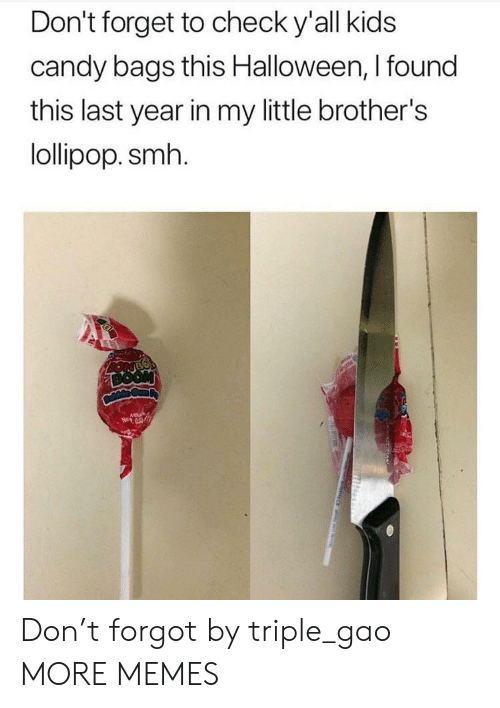 Little Brothers: Don't forget to check y'all kids  candy bags this Halloween, I found  this last year in my little brother's  lollipop. smh Don't forgot by triple_gao MORE MEMES