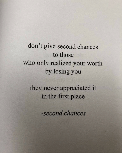 losing you: don't give second chances  to those  who only realized your worth  by losing you  they never appreciated it  in the first place  -second chances