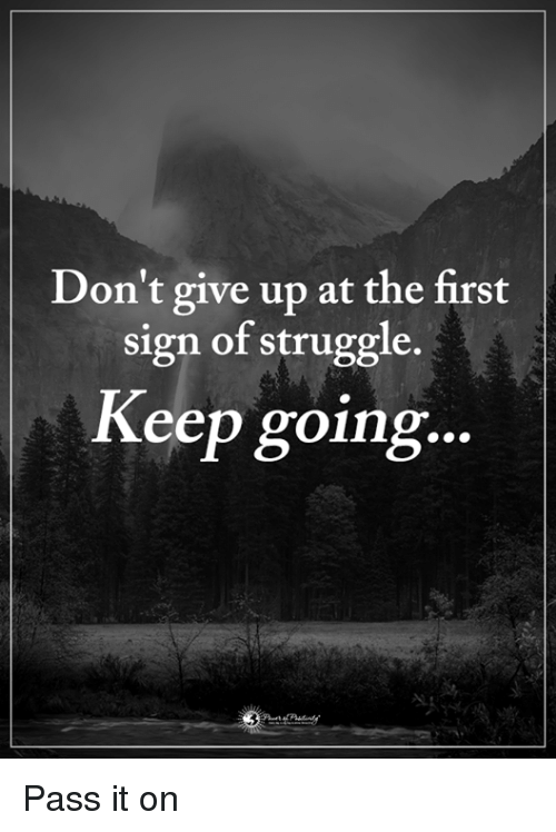 Memes, Struggle, and 🤖: Don't give up at the first  sign of struggle.  Keep going  ... Pass it on