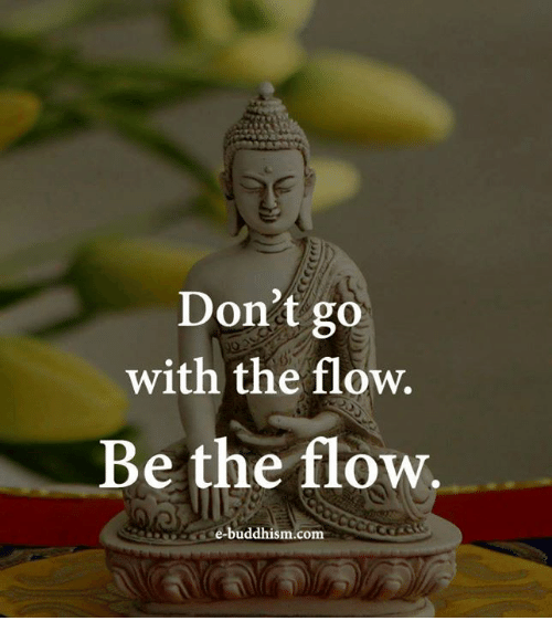 Memes, Buddhism, and 🤖: Don't go  with the flow.  Be the flow  e-buddhism.com
