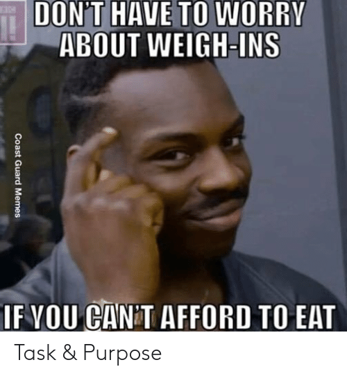 Funny Coast Guard: DON'T HAVE TO WORRY  ABOUT WEIGH-INS  IF VOU CAN T AFFORD TO EAT  Coast Guard  Memes Task & Purpose