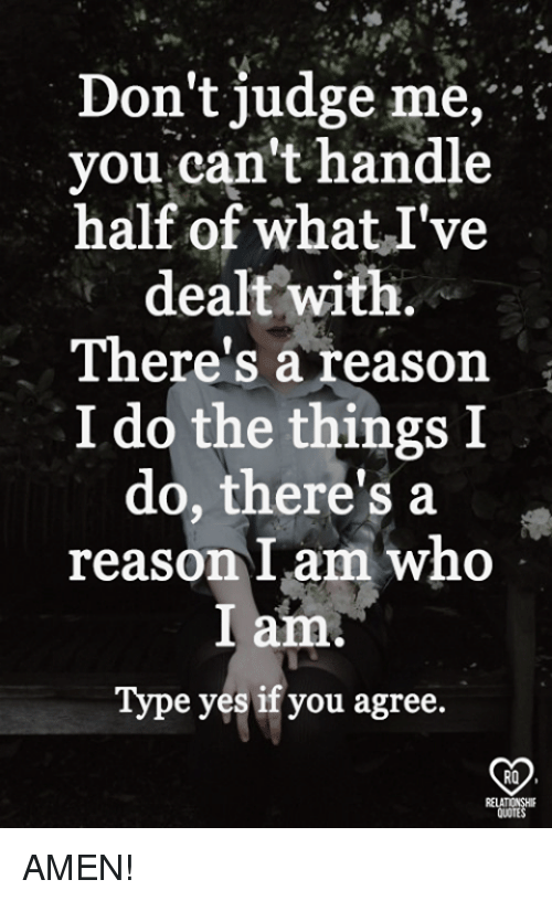"Memes, Reason, and 🤖: Don't judge me,""  you can't handle  half of whatI've  dealt with.  There's a reason '.  I do the things I  do, there's a .  reason I am who  I am.  Type yes if you agree.  RO AMEN!"