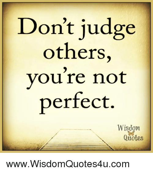 Don\'t Judge Others You\'re Not Perfect Wisdom Quotes ...