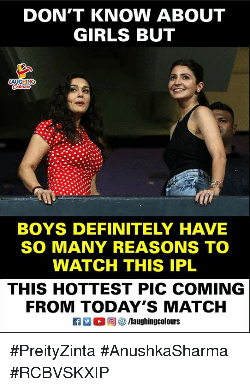 Definitely, Girls, and Match: DON'T KNOW ABOUT  GIRLS BUT  AUGHING  BOYS DEFINITELY HAVE  SO MANY REASONS TO  WATCH THIS IPL  THIS HOTTEST PIC COMING  FROM TODAY'S MATCH #PreityZinta #AnushkaSharma #RCBVSKXIP