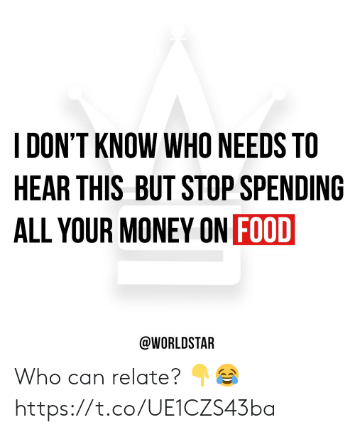 worldstar: DON'T KNOW WHO NEEDS TO  HEAR THIS BUT STOP SPENDING  ALL YOUR MONEY ON FOOD  @WORLDSTAR Who can relate? 👇😂 https://t.co/UE1CZS43ba