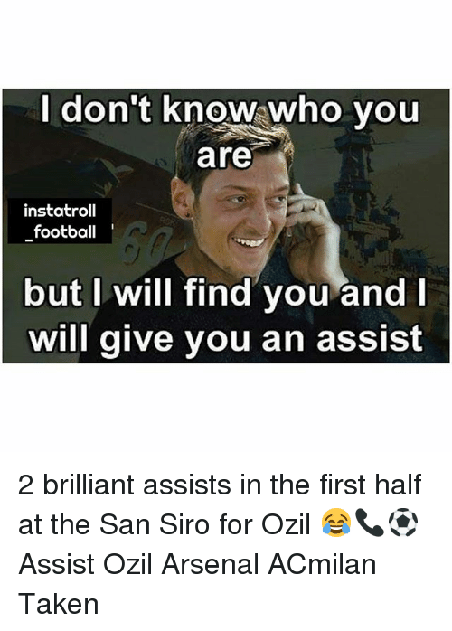 Arsenal, Football, and Memes: don't know who you  are  instatroll  football  but I will find you and  will give you an assist 2 brilliant assists in the first half at the San Siro for Ozil 😂📞⚽️ Assist Ozil Arsenal ACmilan Taken