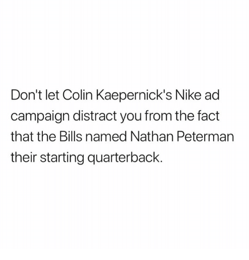 Nfl, Nike, and Bills: Don't let Colin Kaepernick's Nike ad  campaign distract you from the fact  that the Bills named Nathan Peterman  their starting quarterback.