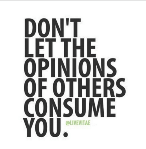 Consume: DON'T  LET THE  OPINIONS  OF OTHERS  CONSUME  YOU  @LIVEVITAE