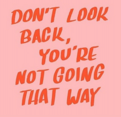 Back, Look, and Youre: DON'T LOOK  BACK,  YoU'RE  NOT GOING  THAT WAY