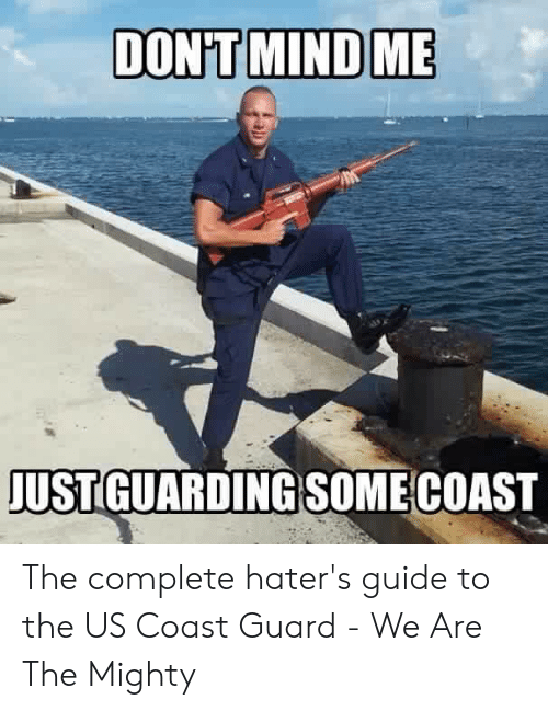 Funny Coast Guard: DON'T MIND ME  JUST GUARDING SOMECOAST The complete hater's guide to the US Coast Guard - We Are The Mighty
