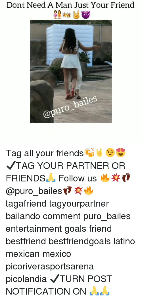 Friends, Goals, and Memes: Dont Need A Man Just Your Friend  @pur Tag all your friends🍻🤘😉😍 ✔TAG YOUR PARTNER OR FRIENDS🙏 Follow us 🔥💥👣@puro_bailes👣💥🔥 tagafriend tagyourpartner bailando comment puro_bailes entertainment goals friend bestfriend bestfriendgoals latino mexican mexico picoriverasportsarena picolandia ✔TURN POST NOTIFICATION ON 🙏🙏