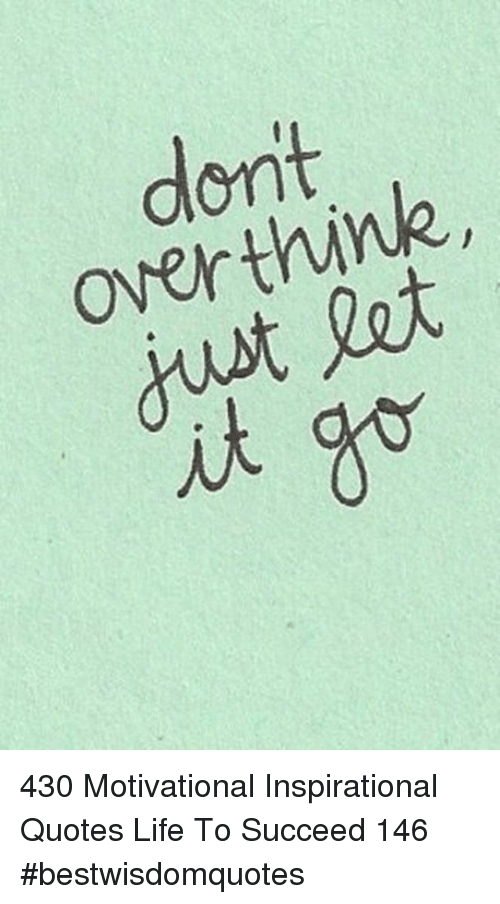 Life, Let It Go, and Quotes: dont  overthink,  dust let  it go 430 Motivational Inspirational Quotes Life To Succeed 146 #bestwisdomquotes