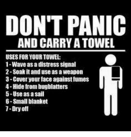 Memes, 🤖, and Wave: DON'T PANIC  AND CARRY A TOWEL  USES FOR YOUR TOWEL:  1-Wave as a distress signal  2 Soak it and use as a weapon  3-Cover your face against fumes  4-Hide from bugblatters  5-Use as a sail  6-Small blanket  1-Dry off