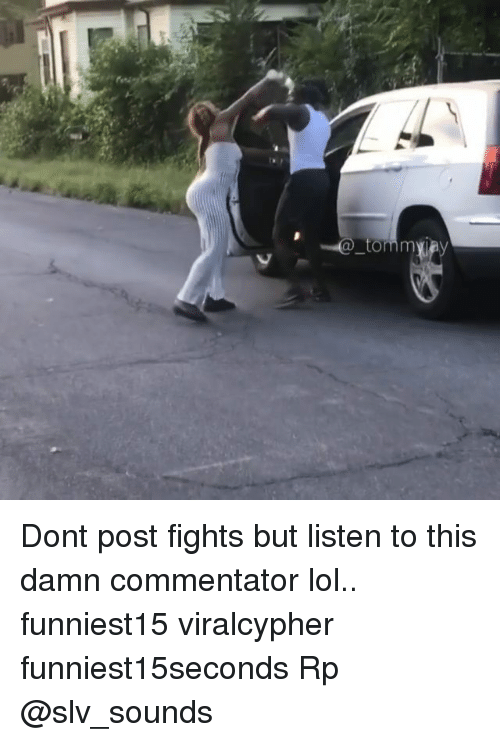Funny, Lol, and Post: Dont post fights but listen to this damn commentator lol.. funniest15 viralcypher funniest15seconds Rp @slv_sounds