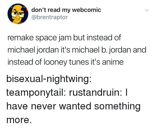 Anime, Looney Tunes, and Michael B. Jordan: don't read my webcomic  @brentraptor  remake space jam but instead of  michael jordan it's michael b.jordan and  instead of looney tunes it's anime bisexual-nightwing: teamponytail:  rustandruin: I have never wanted something more.