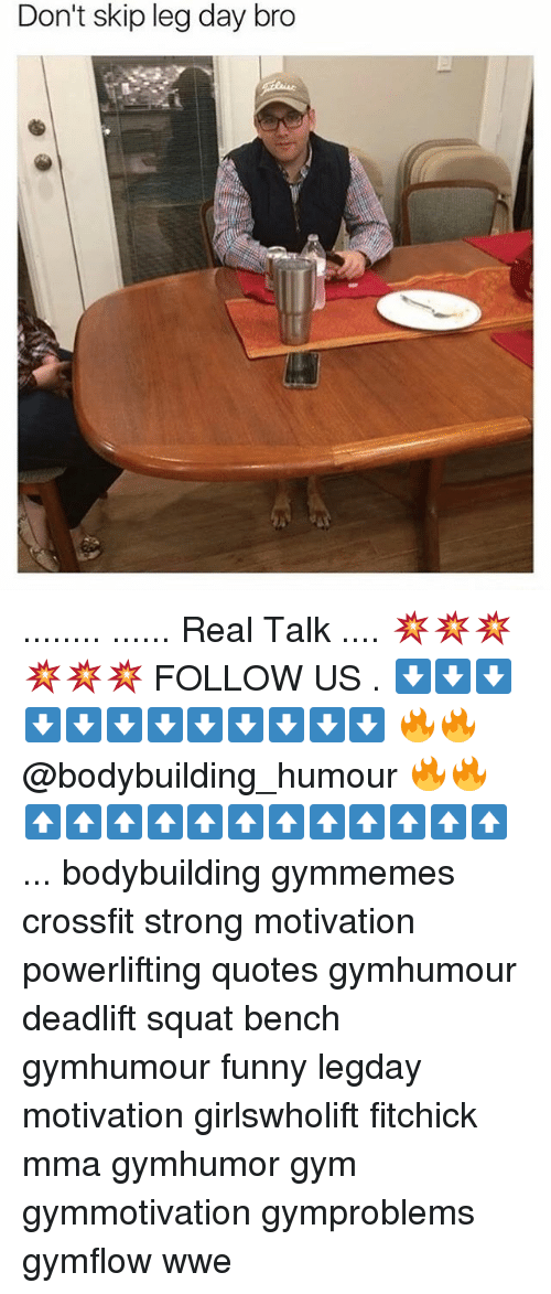Skipped Leg Day: Don't skip leg day bro ........ ...... Real Talk .... 💥💥💥💥💥💥 FOLLOW US . ⬇️⬇️⬇️⬇️⬇️⬇️⬇️⬇️⬇️⬇️⬇️⬇️ 🔥🔥@bodybuilding_humour 🔥🔥 ⬆️⬆️⬆️⬆️⬆️⬆️⬆️⬆️⬆️⬆️⬆️⬆️ ... bodybuilding gymmemes crossfit strong motivation powerlifting quotes gymhumour deadlift squat bench gymhumour funny legday motivation girlswholift fitchick mma gymhumor gym gymmotivation gymproblems gymflow wwe