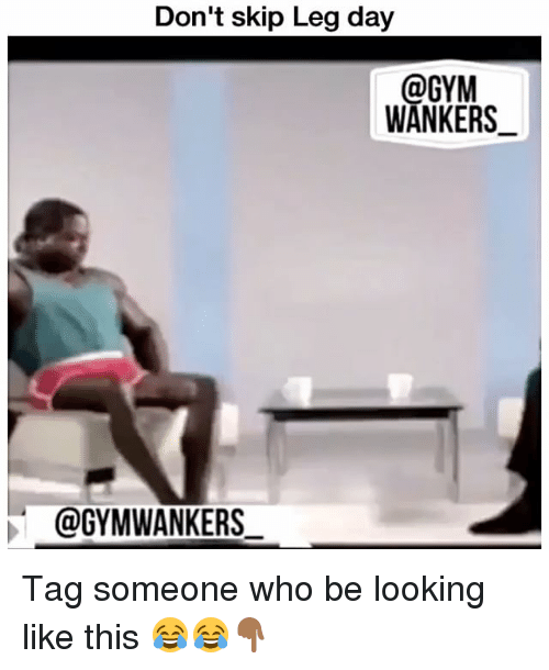 Skipped Leg Day: Don't skip Leg day  @GYM  WANKERS  @GYMWANKERS Tag someone who be looking like this 😂😂👇🏾