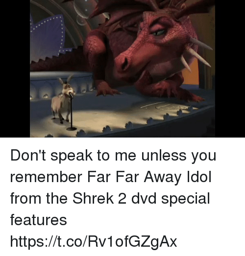 idole: Don't speak to me unless you remember Far Far Away Idol from the Shrek 2 dvd special features https://t.co/Rv1ofGZgAx