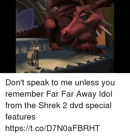idole: Don't speak to me unless you remember Far Far Away Idol from the Shrek 2 dvd special features https://t.co/D7N0aFBRHT