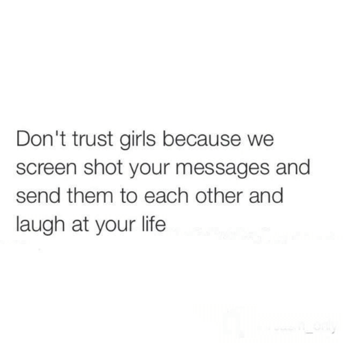 Memes, 🤖, and Screening: Don't trust girls because we  screen shot your messages and  send them to each other and  laugh at your life