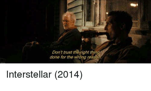 Interstellar: Don't trust the right thing  done for the wrong reaso Interstellar (2014)