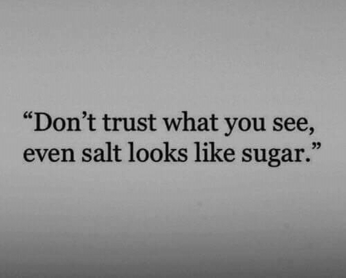 "Sugar, Salt, and You: ""Don't trust what you see,  even salt looks like sugar.""  03"