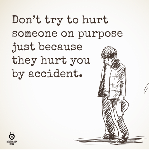 They, You, and Relationship: Don't try to hurt  someone on purpose  just because  they hurt you  by accident.  RELATIONSHIP  RULES