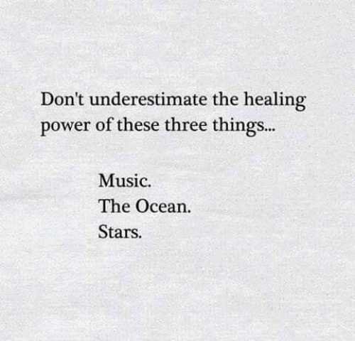 Healing: Don't underestimate the healing  power of these three things...  Music  The Ocean  Stars.