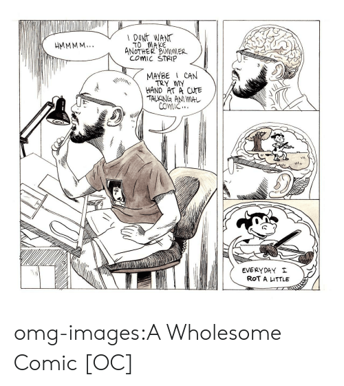 Comic Strip: DONt WANT  TO MAKE  ANoTHER BUMMER  COMIC STRIP  MAYBE CAN  TRY MY  HAND AT A CUTE  COIC  EVERYDAY  ROT A ITTLE omg-images:A Wholesome Comic [OC]