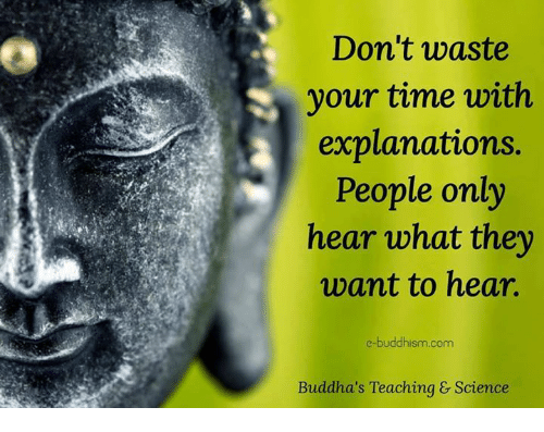 Memes, Science, and Time: Don't waste  your time with  explanations.  People only  hear what they  want to hear.  e-buddhism com  Buddha's Teaching & Science