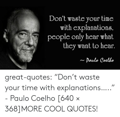 "Tumblr, Blog, and Cool: Don't waste your time  with explanations  people only hear what  they want to hear.  Paulo Coelho great-quotes:  ""Don't waste your time with explanations….."" - Paulo Coelho [640 × 368]MORE COOL QUOTES!"