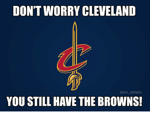 Memes, Nfl, and Browns: DON'T WORRY CLEVELAND  @NFL MEMES  YOU STILL HAVE THE BROWNS!