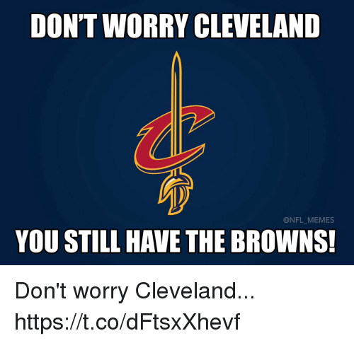 Football, Memes, and Nfl: DON'T WORRY CLEVELAND  @NFL MEMES  YOU STILL HAVE THE BROWNS! Don't worry Cleveland... https://t.co/dFtsxXhevf
