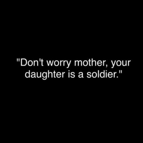 """Mother, Daughter, and Soldier: """"Don't worry mother, your  daughter is a soldier."""""""