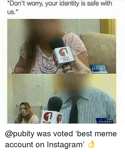 "Instagram, Meme, and Memes: ""Don't worry, your identity is safe with  us.""  iSD @pubity was voted 'best meme account on Instagram' 👌"