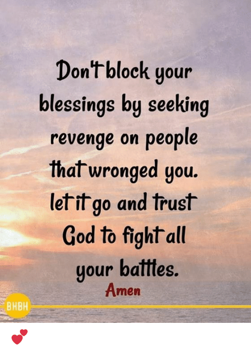 Let It Go: Dontblock your  olessings loy seeKing  revenge on people  th  al wronged you.  let it go and trust  God to fight all  gour ballles.  Amen  BHBH 💕