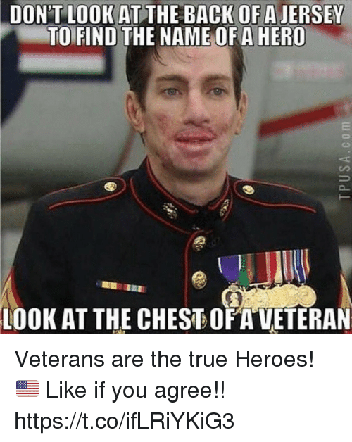 Memes, True, and Heroes: DONTLOOKATTHE BACK OF A JERSEY  TOFIND THE NAME OFA HERO  LOOK AT THE CHEST OFA VETERAN Veterans are the true Heroes! 🇺🇸 Like if you agree!! https://t.co/ifLRiYKiG3