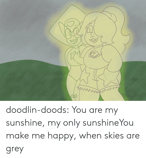 Skies: doodlin-doods:  You are my sunshine, my only sunshineYou make me happy, when skies are grey