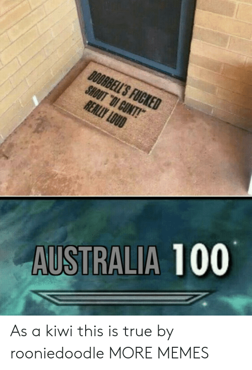 "Dank, Memes, and Target: DOORBELL'S FUCKED  SHOUT ""OI CUNT!  REALLY LOUD  AUSTRALIA 100 As a kiwi this is true by rooniedoodle MORE MEMES"