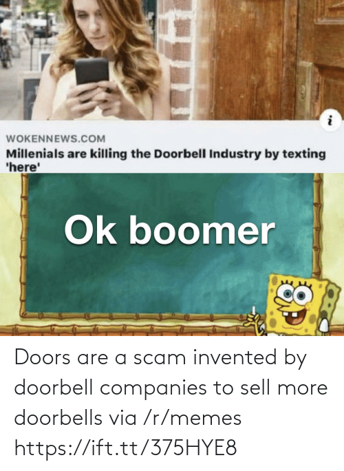 companies: Doors are a scam invented by doorbell companies to sell more doorbells via /r/memes https://ift.tt/375HYE8