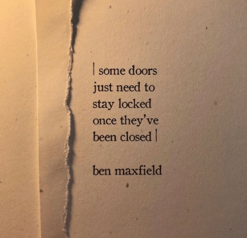 Been, Once, and Doors: doors  some  just need to  stay locked  once they've  been closed  ben maxfield