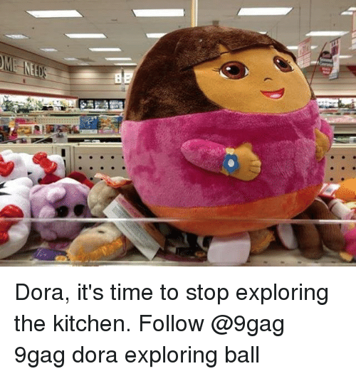 its-time-to-stop: Dora, it's time to stop exploring the kitchen. Follow @9gag 9gag dora exploring ball