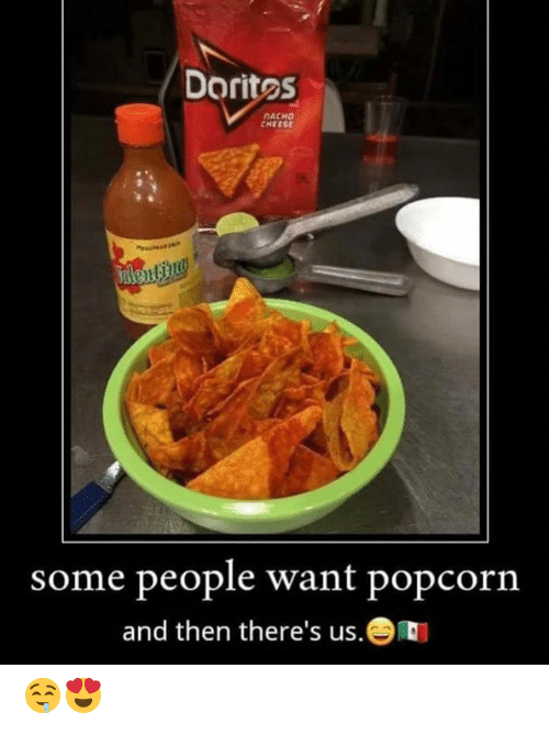 Popcorn: Dorites  NACHO  CHEESE  Fnlenting  some people want popcorn  and then there's us. 🤤😍