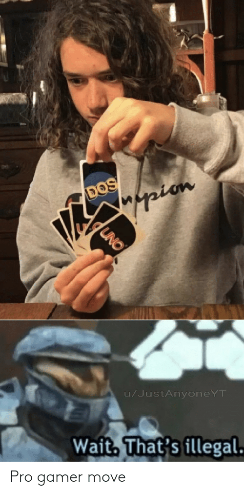 dos: DOS  pian  UNO  u/JustAnyoneYT  Wait. That's illegal. Pro gamer move