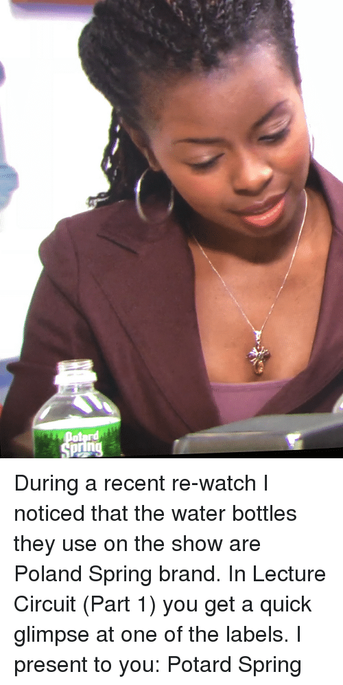 The Office, Spring, and Watch: Doterd During a recent re-watch I noticed that the water bottles they use on the show are Poland Spring brand. In Lecture Circuit (Part 1) you get a quick glimpse at one of the labels. I present to you: Potard Spring